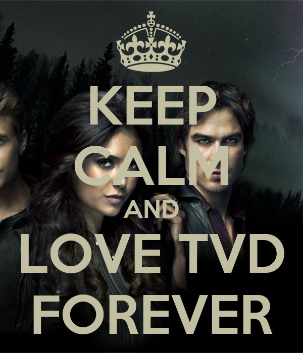 KEEP CALM AND LOVE TVD FOREVER