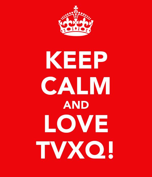 KEEP CALM AND LOVE TVXQ!