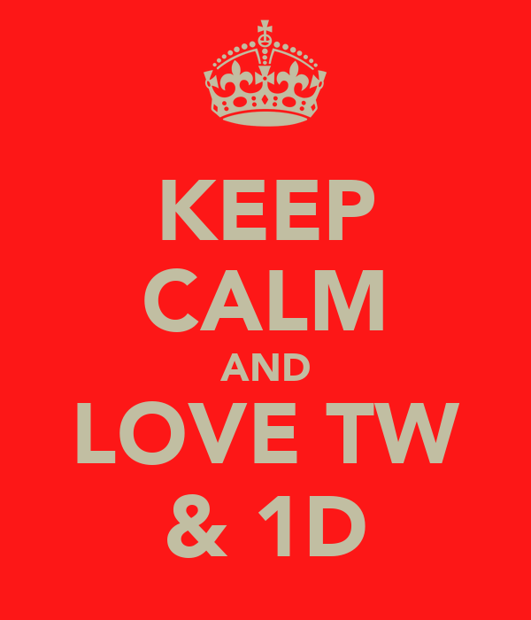 KEEP CALM AND LOVE TW & 1D