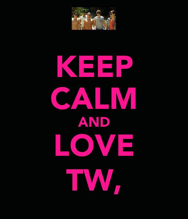 KEEP CALM AND LOVE TW,