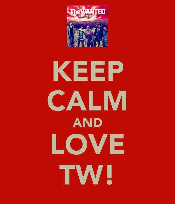 KEEP CALM AND LOVE TW!