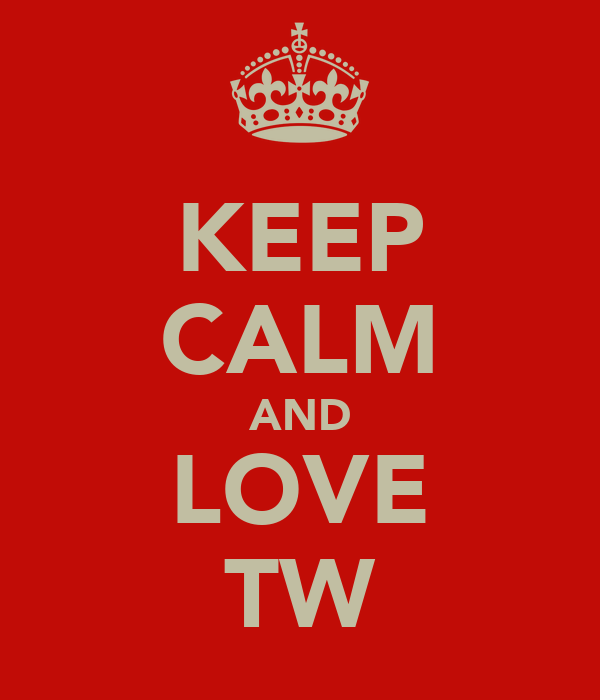 KEEP CALM AND LOVE TW