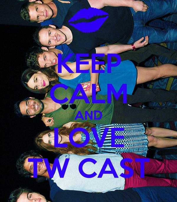 KEEP CALM AND LOVE TW CAST