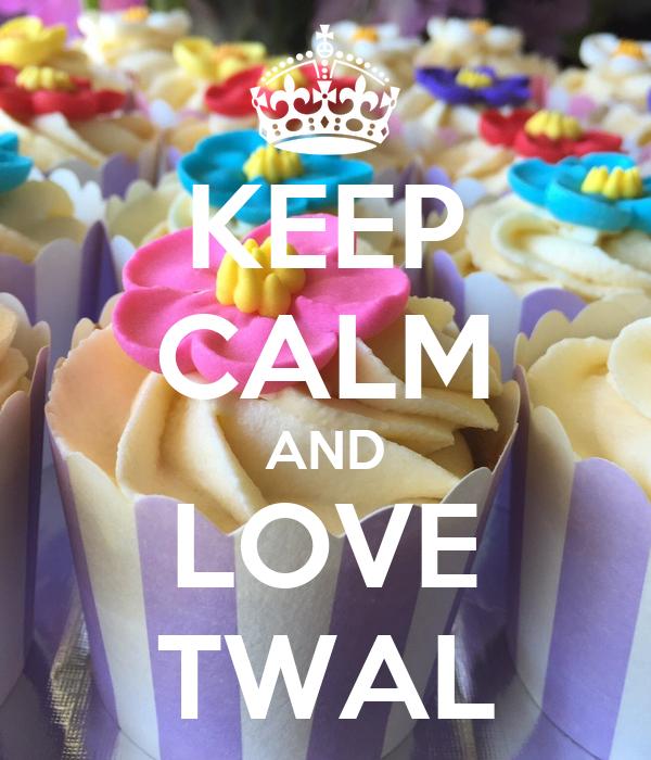 KEEP CALM AND LOVE TWAL