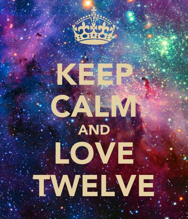 KEEP CALM AND LOVE TWELVE