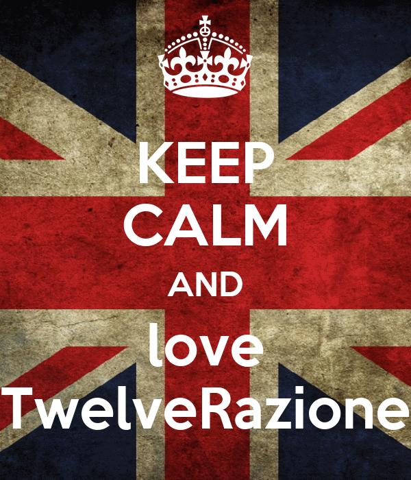 KEEP CALM AND love TwelveRazione