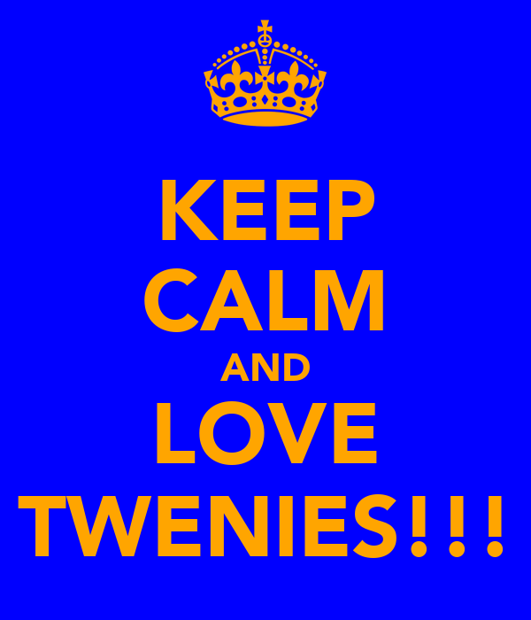 KEEP CALM AND LOVE TWENIES!!!