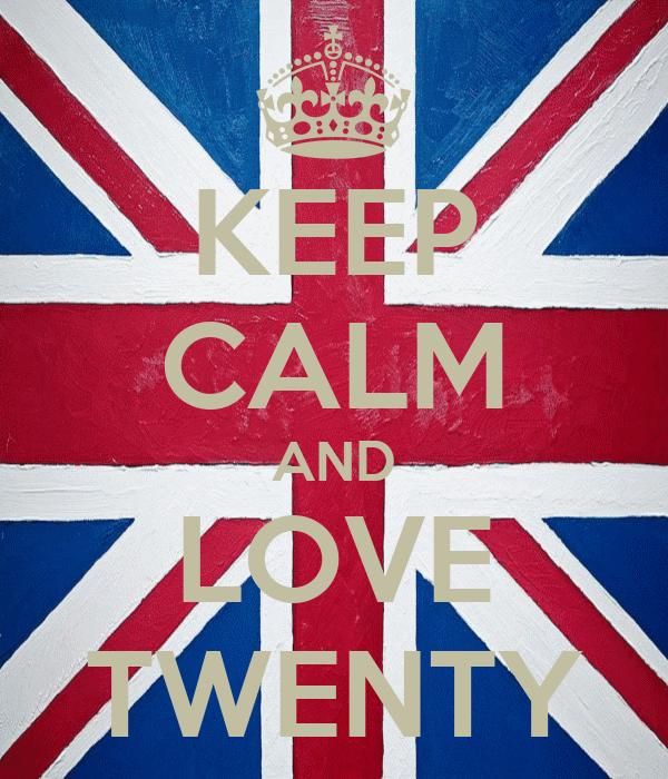 KEEP CALM AND LOVE TWENTY