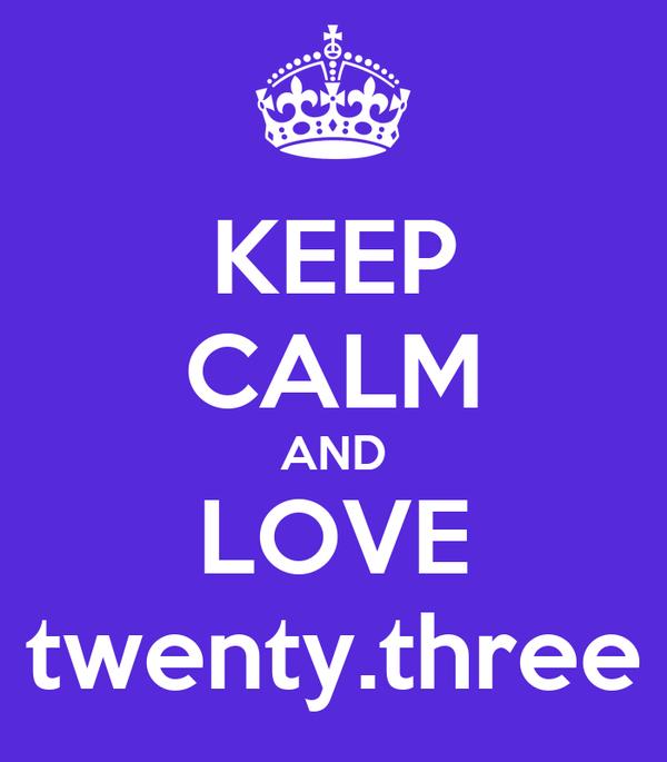 KEEP CALM AND LOVE twenty.three