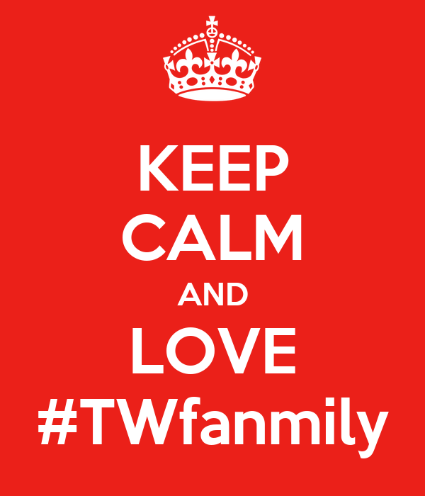 KEEP CALM AND LOVE #TWfanmily