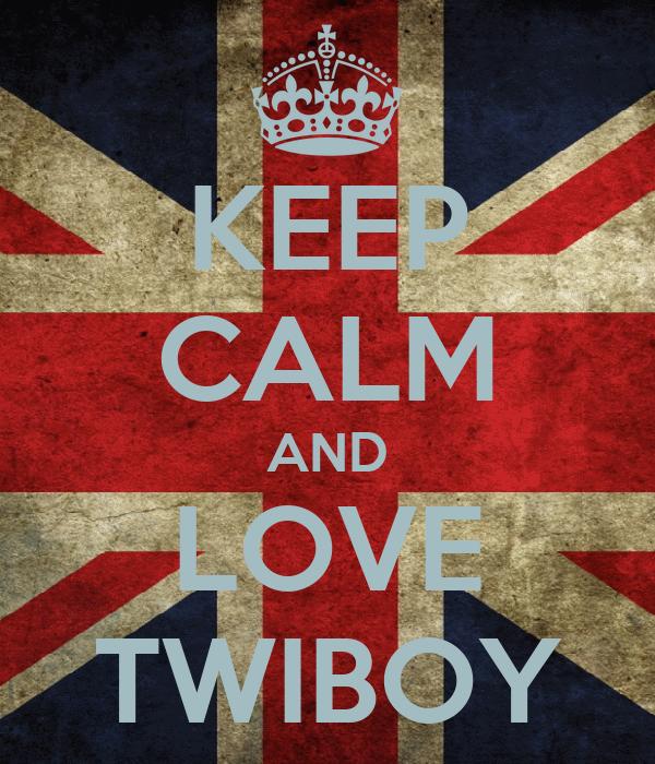 KEEP CALM AND LOVE TWIBOY