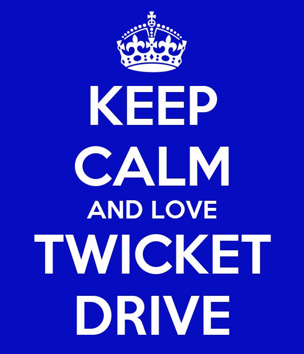 KEEP CALM AND LOVE TWICKET DRIVE