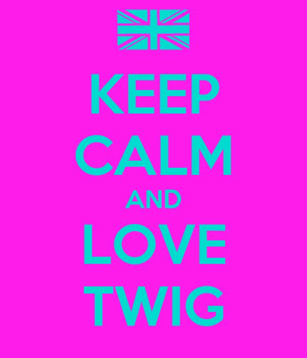 KEEP CALM AND LOVE TWIG