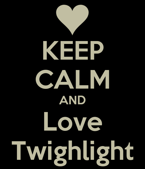 KEEP CALM AND Love Twighlight