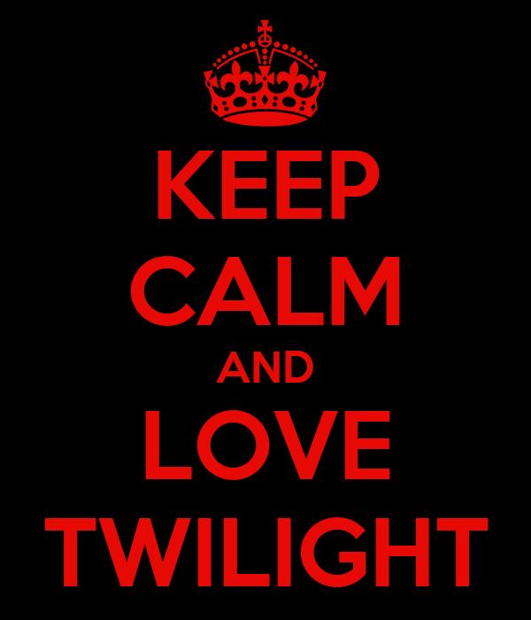KEEP CALM AND LOVE TWILIGHT