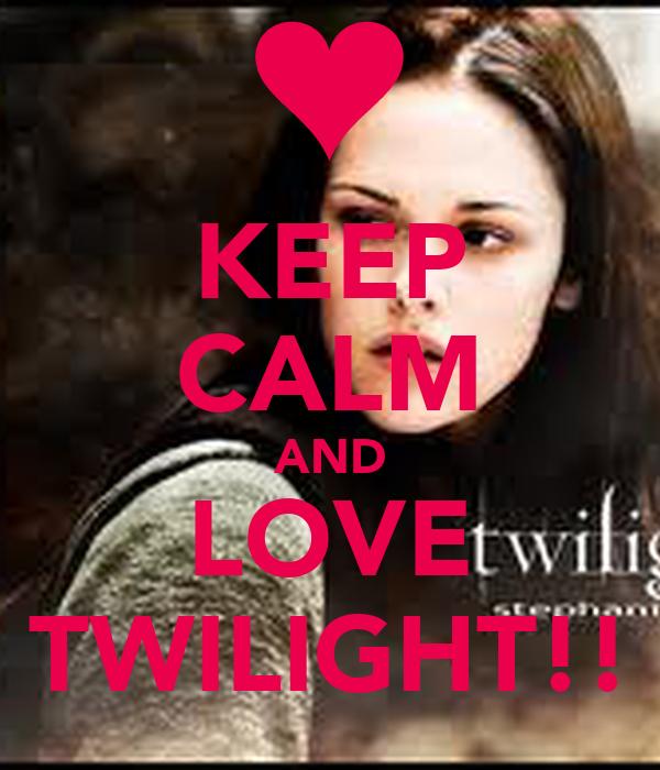 KEEP CALM AND LOVE TWILIGHT!!