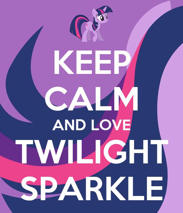 KEEP CALM AND LOVE TWILIGHT SPARKLE