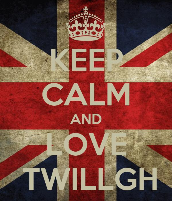 KEEP CALM AND LOVE  TWILLGH