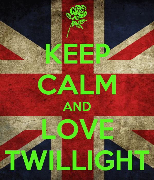 KEEP CALM AND LOVE TWILLIGHT