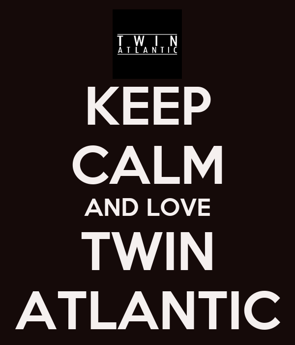KEEP CALM AND LOVE TWIN ATLANTIC