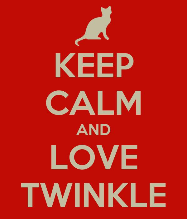 KEEP CALM AND LOVE TWINKLE