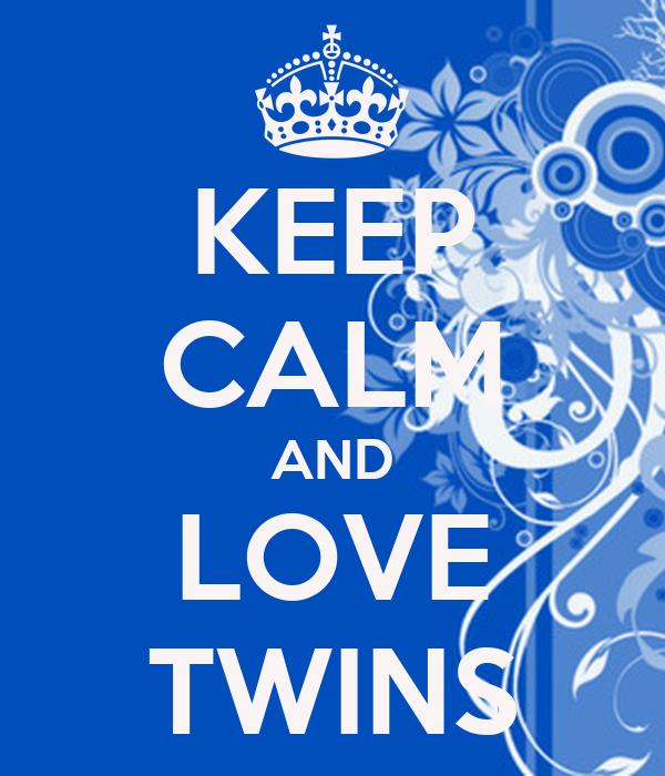 KEEP CALM AND LOVE TWINS