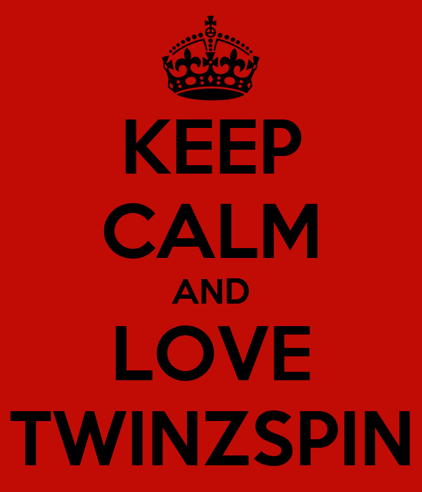 KEEP CALM AND LOVE TWINZSPIN