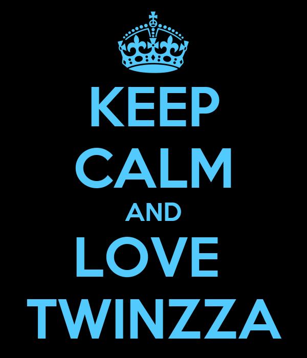 KEEP CALM AND LOVE  TWINZZA