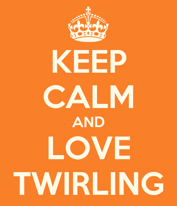 KEEP CALM AND LOVE TWIRLING