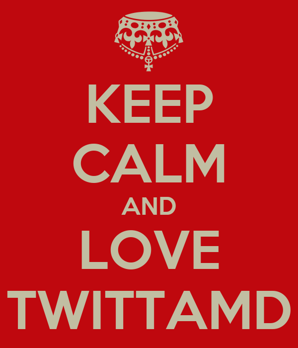 KEEP CALM AND LOVE TWITTAMD