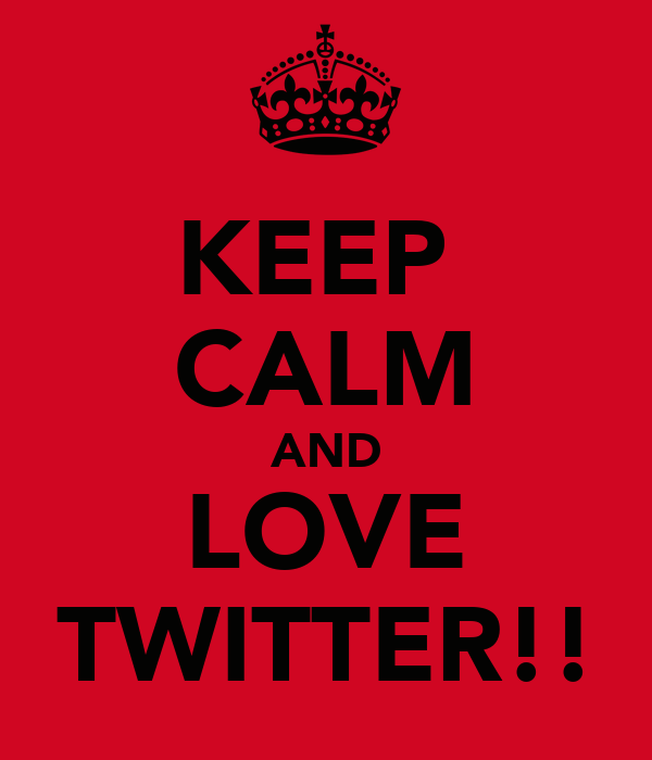KEEP  CALM AND LOVE TWITTER!!