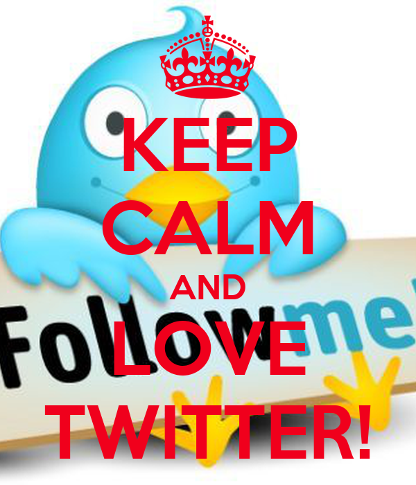 KEEP CALM AND LOVE TWITTER!