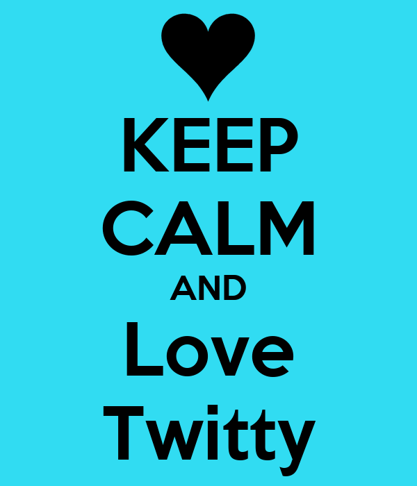KEEP CALM AND Love Twitty