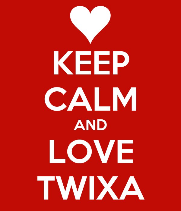 KEEP CALM AND LOVE TWIXA