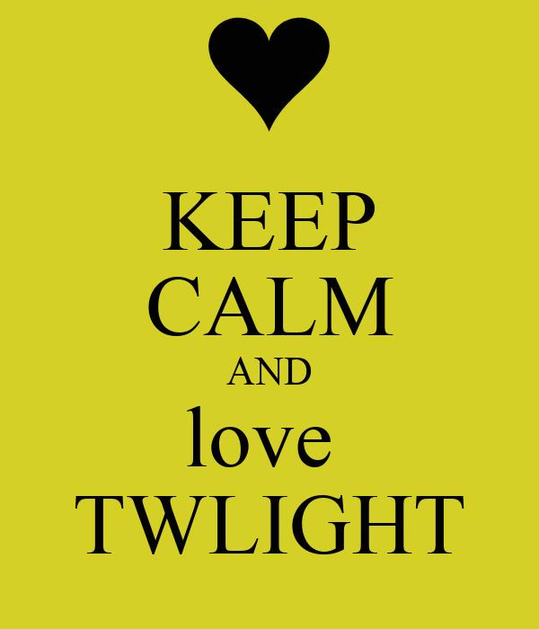 KEEP CALM AND love  TWLIGHT