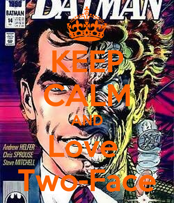 KEEP CALM AND Love  Two-Face