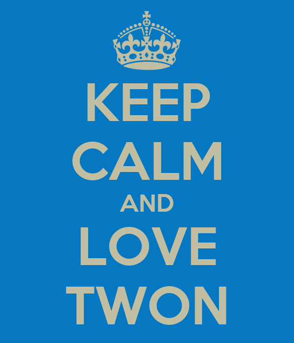 KEEP CALM AND LOVE TWON