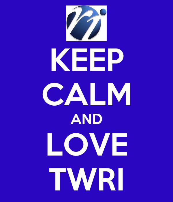 KEEP CALM AND LOVE TWRI