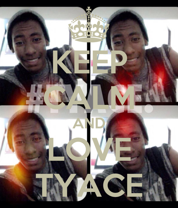 KEEP CALM AND LOVE TYACE