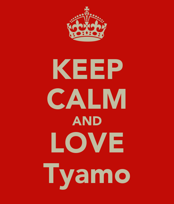 KEEP CALM AND LOVE Tyamo