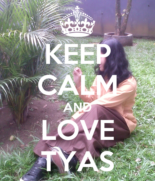 keep calm and love tyas poster tyas keep calm o matic