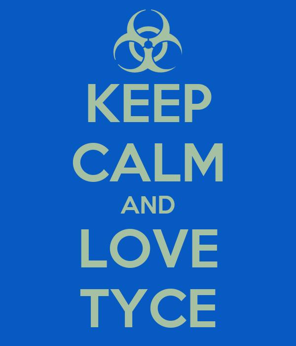 KEEP CALM AND LOVE TYCE