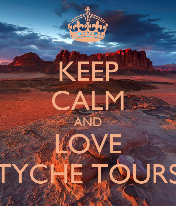 KEEP CALM AND LOVE TYCHE TOURS