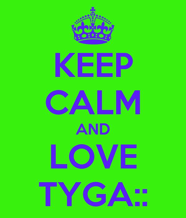 KEEP CALM AND LOVE TYGA::