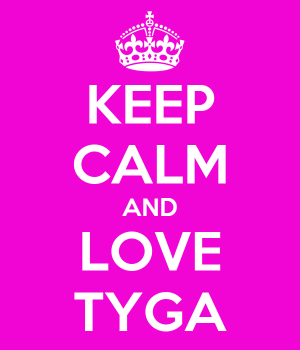 KEEP CALM AND LOVE TYGA