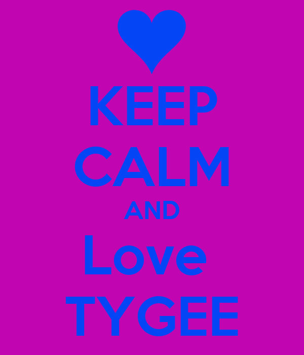 KEEP CALM AND Love  TYGEE