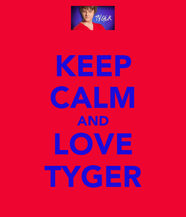 KEEP CALM AND LOVE TYGER