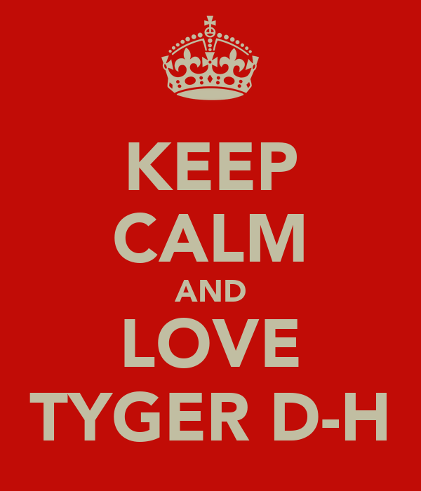 KEEP CALM AND LOVE TYGER D-H
