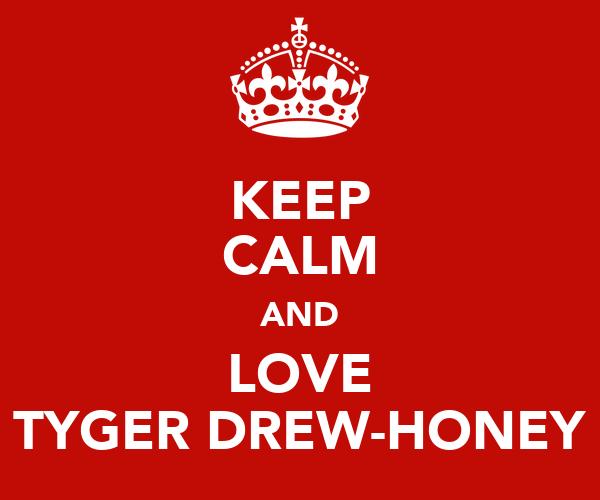 KEEP CALM AND LOVE TYGER DREW-HONEY