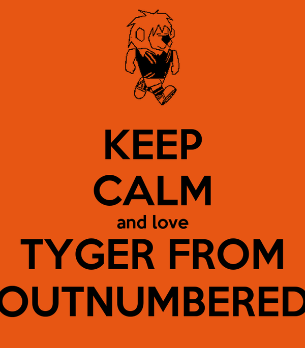 KEEP CALM and love TYGER FROM OUTNUMBERED
